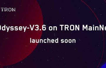 Tron(トロン)のメインネット「Odyssey 3.6」へのアップグレード迫る